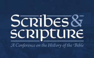 Scribes & Scripture: A Conference on the History of the Bible